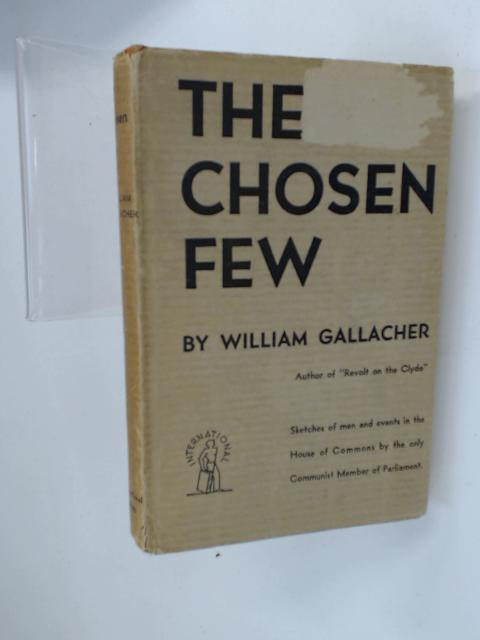 The chosen few;: A sketch of men and events in Parliament by Gallacher, William