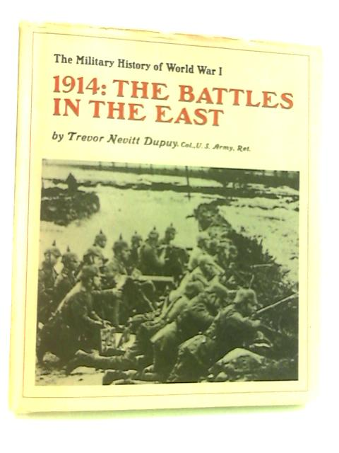 The Military History Of World War I - 1914: The Battles In The East by Dupuy, T. N.