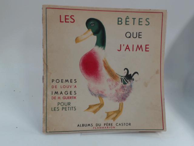Les Betes Que J'aime: Pour les Petits by De Louv'a, De H Guertik