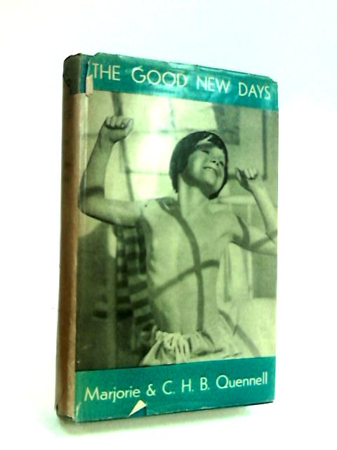 The Good New Days by Quennell, Marjorie and C.H.B.
