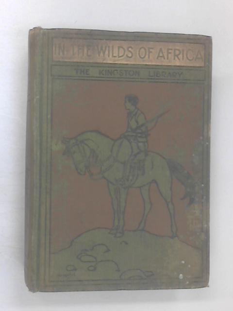 In the Wilds of Africa by Kingston, W.H.G.