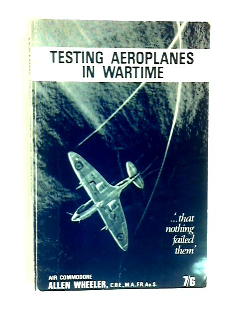 Testing Aeroplanes in Wartime by A H Wheeler