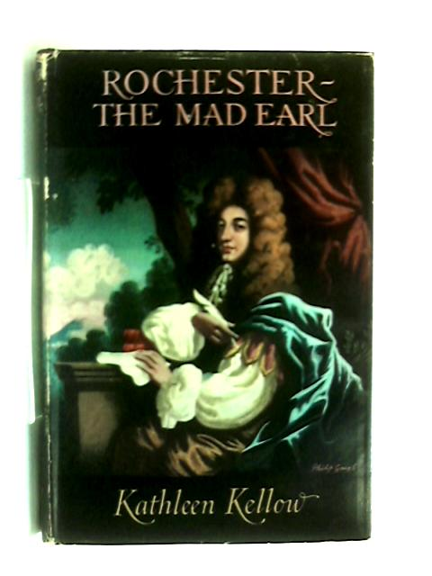 Rochester: The mad Earl by Kathleen Kellow