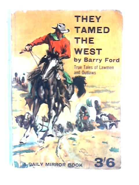 They tamed the West by Barry Ford