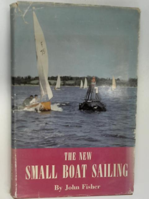 The New Small Boat Sailing by Fisher, John