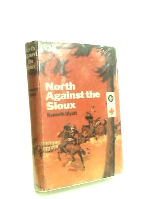 North Against The Sioux by Ulyatt, Kenneth.