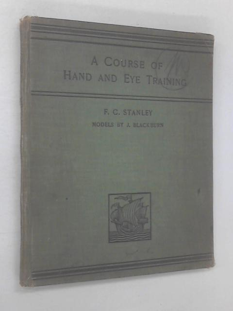 A Course of Hand and Eye Training by Frank Charles Stanley