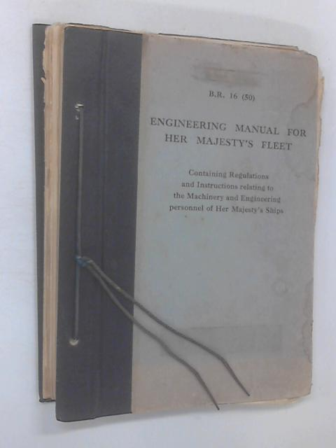 Engineering Manual for his majesty's fleet. Containing regulations and instructions relating to the machinery and engineering personnel of his majesty's ships by Anon