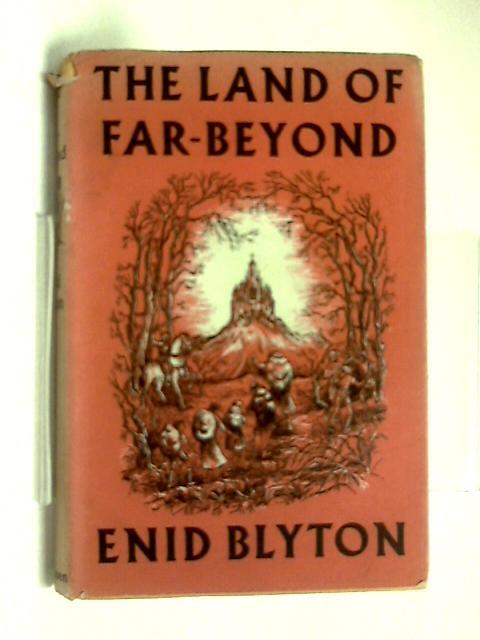 The Land of Far-Beyond by Enid Blyton