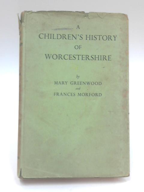 A Children's History of Worcestershire by M. Greenwood & F. Morford
