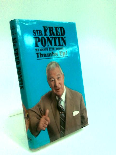 Sir Fred Pontin - My Happy Life: Always Thumbs Up! by Pontin, Sir Fred.