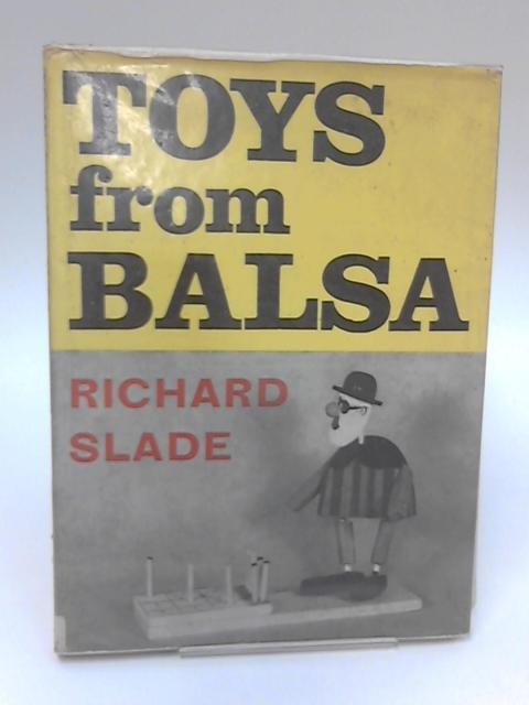Toys from Balsa by Richard Slade