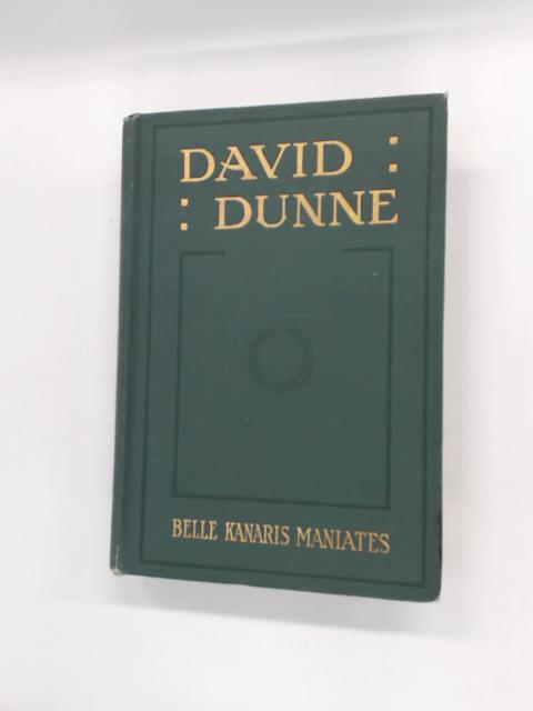 David Dunne: A Romance of the Middle West by Maniates, Belle Kanaris