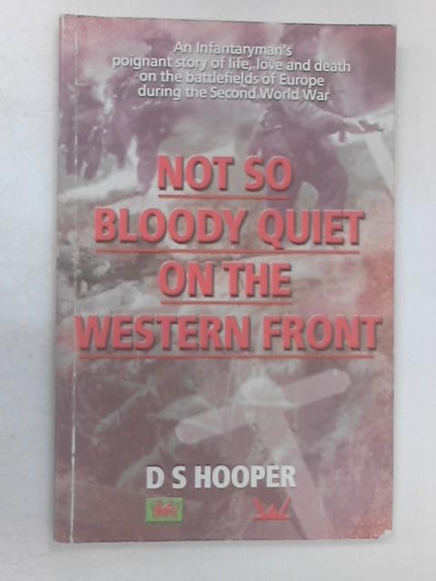 Not So Bloody Quiet on the Western Front by D. S Hooper