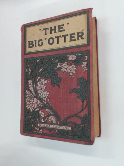 The big otter : a tale of the great nor'west by R. M. Ballantyne