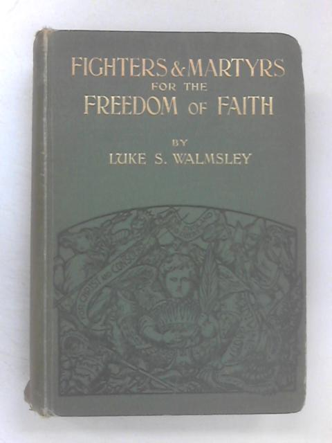 Fighters and Martyrs for the Freedom of the Faith by Walmsley. Luke S.