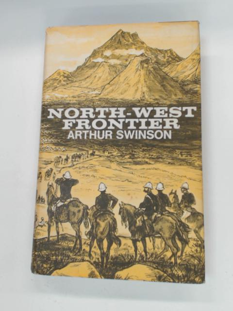 North-West Frontier: People and Events 1839-1947 by Swinson, Arthur