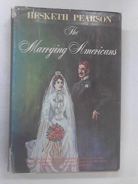 The Marrying Americans by Pearson, Hesketh