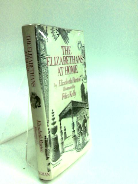 The Elizabethans at Home by Burton, Elizabeth.