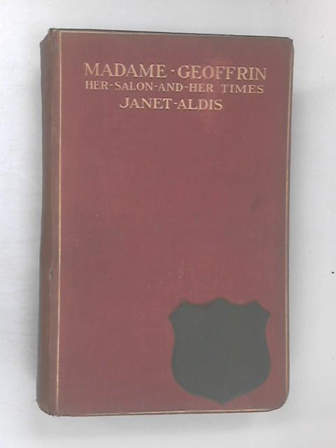 Madame Geoffrin: Her Salon and her Times. 1750-1777 by Aldis, Janet