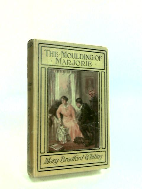 The Moulding Of Marjorie - by Whiting, Mary Bradford