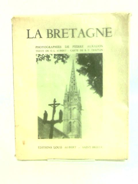 La Bretagne. Photographies De Pierre Auradon. Texte De O-L Aubert. Carte De R-Y Creston by Aubert, O.-L.