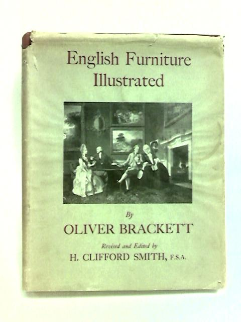 English Furniture Illustrated: A pictorial review of English furniture from Chaucer to Queen Victoria by Brackett, Oliver
