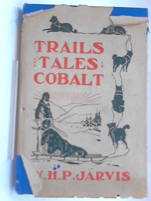 Trails and Tales of Cobalt by William Henry Pope Jarvis