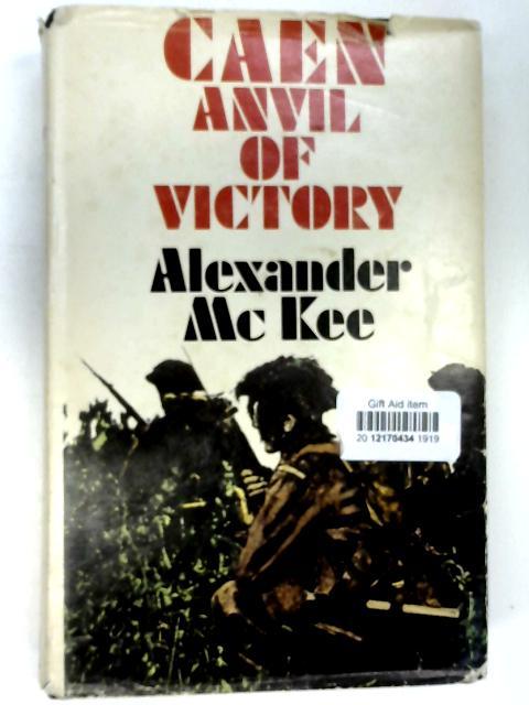 Caen: Anvil of Victory by Alexander McKee