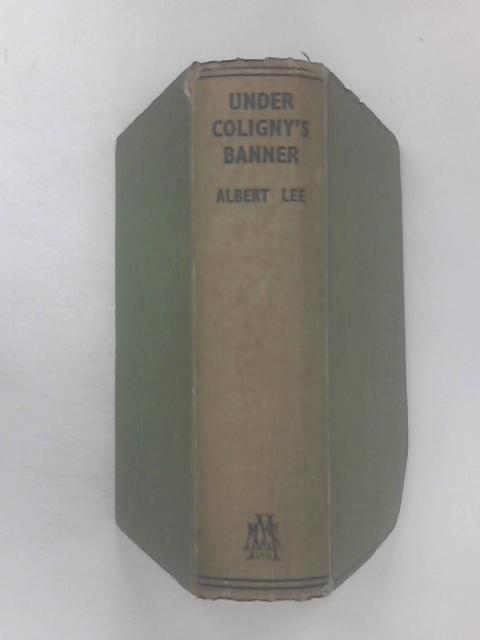 Under Coligny's Banner by Lee, Albert