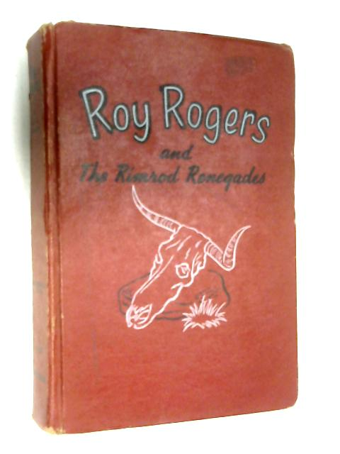 Roy Rogers and the Rimrod renegades;: An original story featuring Roy Rogers, famous motion picture, radio, and television star as the hero by Snowden Miller