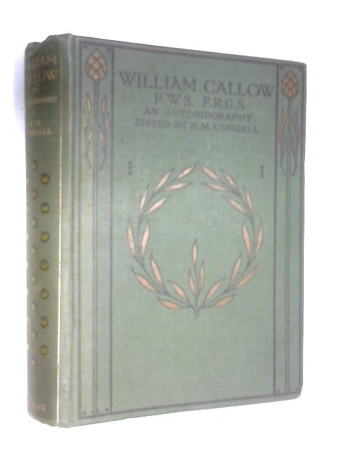 William Callow RWS FRGS an Autobiography by H. M. Cundall