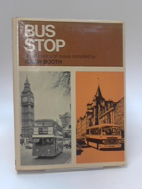 Bus Stop - An Anthology of Buses by Gavin Booth