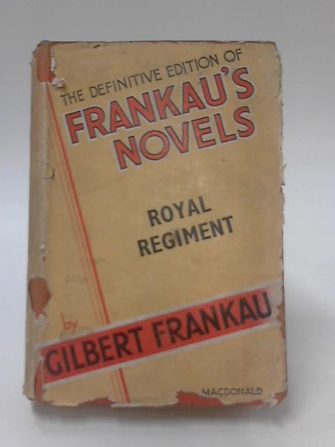 Royal Regiment A Drama of Contemporary Behaviours by Gilbert Frankau