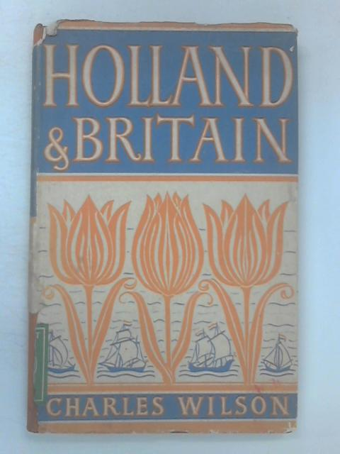 Holland & Britain by Charles Wilson