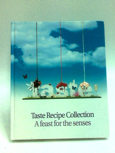 Taste Recipe Collection a feast for the senses. by Various.
