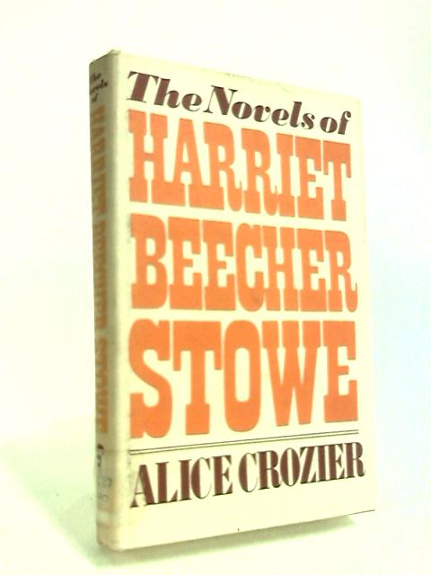 The Novels of Harriet Beecher Stowe by Crozier, Alice C.