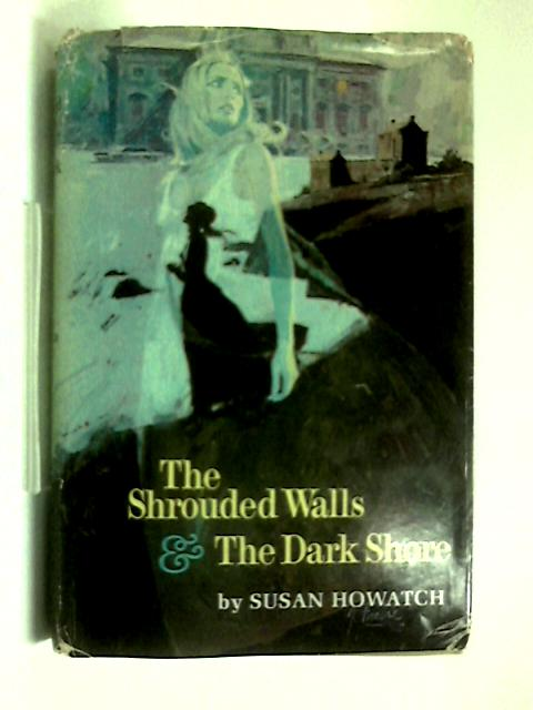 Shrouded Walls & Dark Shore by Susan Howatch