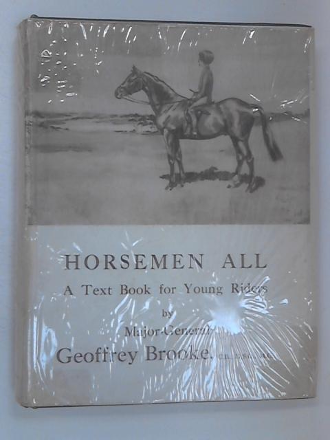 Horsemen All by Brooke, Major-General G.
