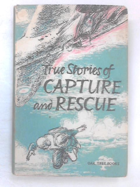 True Stories of Capture and Rescue by Robert John Hoare