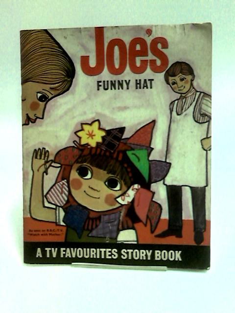 Joes Funny Hat. A TV Favourites Story Book by Anon