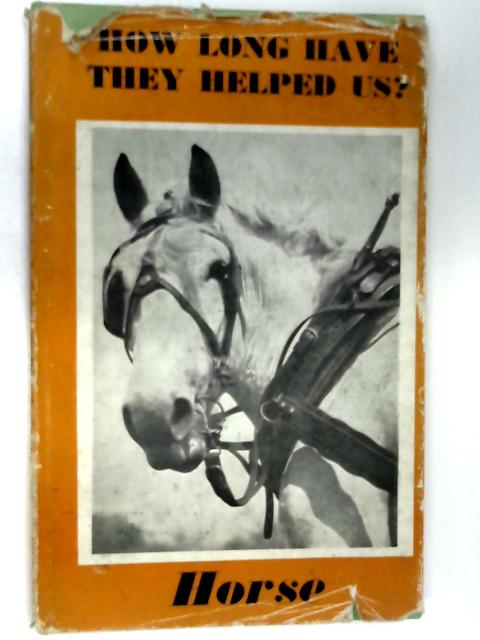How Long Have They Helped Us? The Horse by Nicolai, C. L. R.