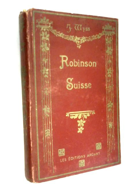 Le Robinson Suisse. Journal d'un p by Wyss Rodolphe