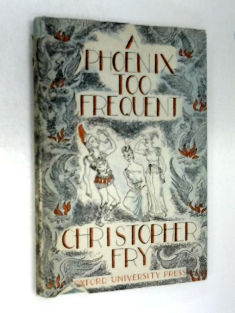 A phoenix too frequent a comedy. by Christopher Fry