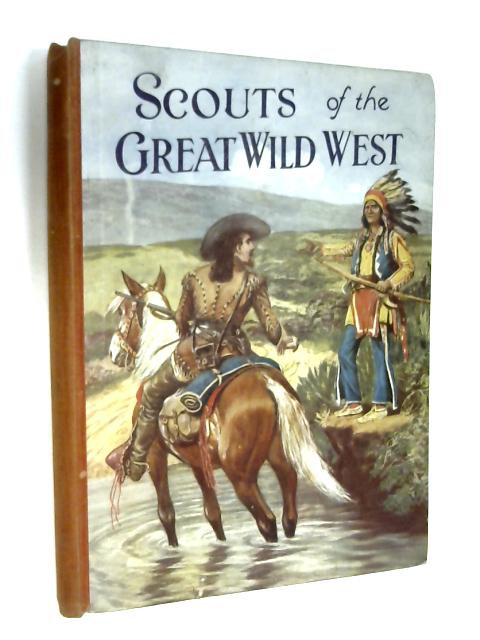 Scouts of the great wild west by Wingrove Willson