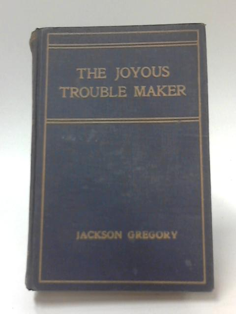 The Joyous Trouble Maker by J. Gregory