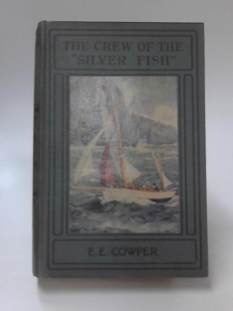"""The Crew of The """"Silver Fish. by E. E. Cowper"""