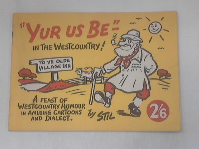 """""""Yur Us Be -"""" in the Westcountry By Stil"""