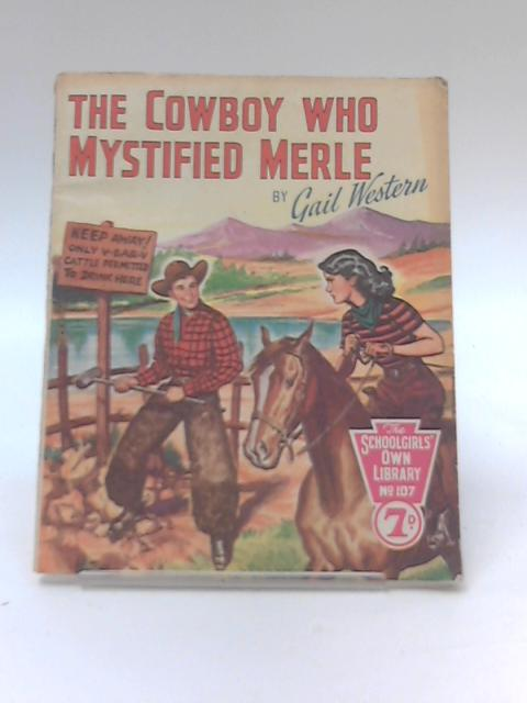 The Cowboy Who Mystified Merle : The Schoolgirls Own Library No.107 by Gail Western