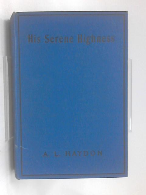 His Serene Highness: a public school story by A.L. Haydon